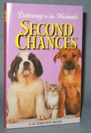 Listening to the Animals : Second Chances edited by Phyllis Hobe, a Guideposts Book