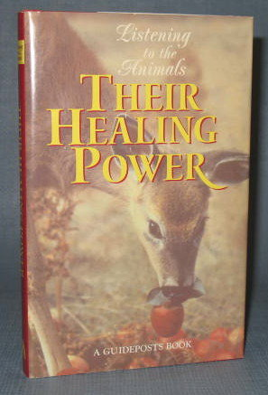 Listening to the Animals : Their Healing Power edited by Phyllis Hobe, a Guideposts Book