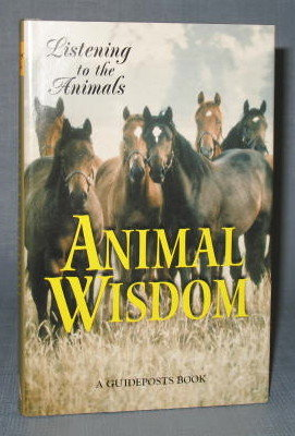 Listening to the Animals : Animal Wisdom edited by Phyllis Hobe, a Guideposts Book
