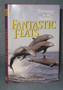 Listening to the Animals : Fantastic Feats edited by Phyllis Hobe, a Guideposts Book