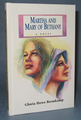 Martha and Mary of Bethany by Gloria Howe Bremkamp, a Guideposts Book