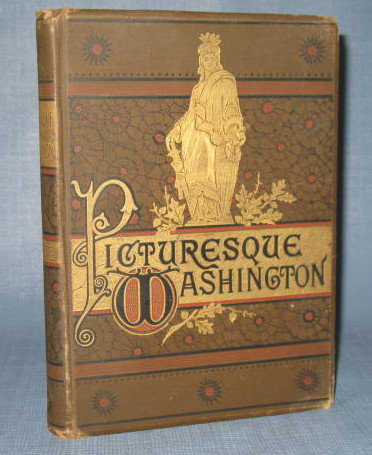 Picturesque Washington : Pen and Pencil Sketches, text by Joseph West Moore