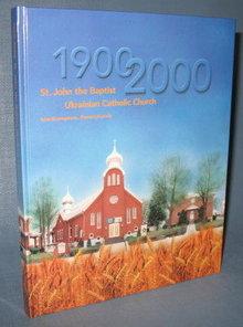 Saint John the Baptist Ukranian Catholic Church, Northampton PA Centennial Jubilee book