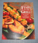 Fish on the Grill from the Editors of Time-Life Books