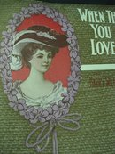 1906 SHEET MUSIC - WHEN THE GIRL YOU LOVE..