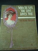 1906 SHEET MUSIC - WHEN THE GIRL YOU LOVE..