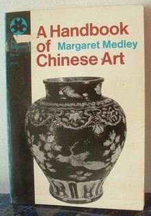 A Handbook of Chinese Art Margaret Medley 1964