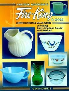 Anchor Hocking's Fire-King & More: Identification and Value Guide