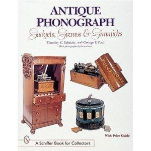 Antique Phonographs: Gadgets, Gizmos & Gimmicks