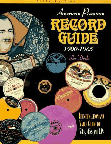 American Premium Record Guide 1900-1965: Identification and Value Guide to 78s, 45s and LPs