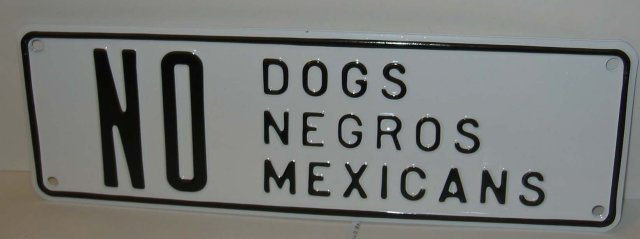 Segregation Sign ~ No Dogs Mexicans
