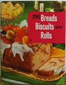 250 Breads Biscuits and Rolls