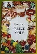 How To Freeze Foods Cookbook 1961