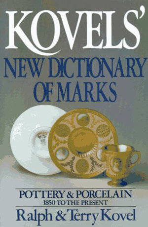 Kovel's New Dictionary of Marks-Pottery & Porcelain 1850 to Present