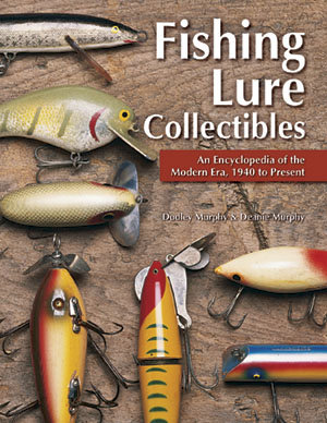 Fishing Lure Collectibles: An Encyclopedia of the Modern Era, 1940 to Present