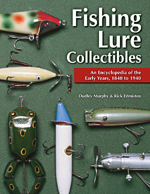 Fishing Lure Collectibles: An Encyclopedia of the Early Years 1840-1940
