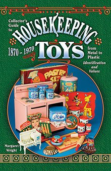 Collector's Guide to Housekeeping Toys from Metal to Plastic 1870-1970