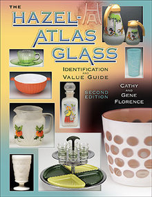 Hazel-Atlas Glass Identification & Value Guide Second Edition