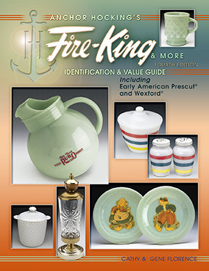 Anchor Hocking's Fire-King & More, 4th Edition