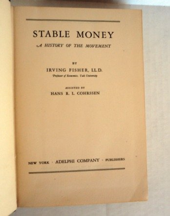 Stable Money:   A history of the movement by Irving Fisher