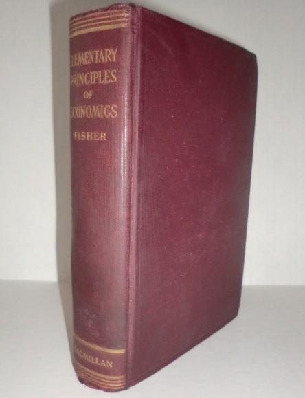 Elementary Principles of Economics by Irving Fisher - 1st edition
