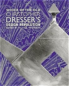 The Shock of the Old CHRISTOPHER DRESSER DESIGN REVOLUTION