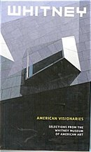 Whitney:  American Visionaries -   Selections from the Whitney Museum
