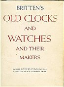 Old Clocks and Watches and their Makers - 7th Edition by Britten's