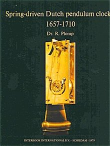 Spring-driven Dutch Pendulum Clocks 1657-1710 by Dr. R. Pomp