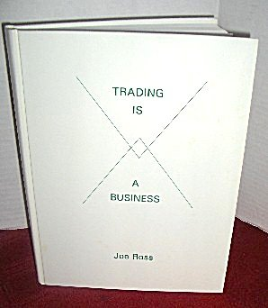 Trading is a Business by Joe Ross
