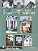 ARCHITECTURAL DETAILS FROM VICTORIAN HOMES