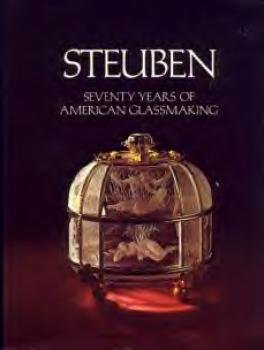 Steuben - Seventy Years of American Glassmaking