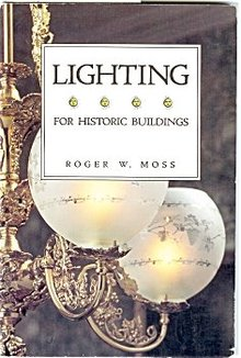 Lighting for Historic Buildings by Roger W. Moss - Out of Print