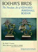 Boehm's Birds - The Porcelain Art of Edward Marshall Boehm by F. Cosentino