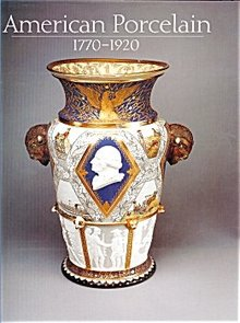 American Porcelain 1770-1920 by Alice Cooney Frelinghuysen