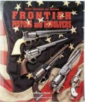 Frontier Pistols and Revolvers by Dominque Venner