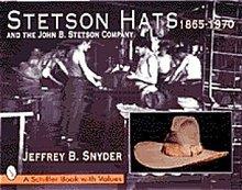 Stetson Hats & the John Stetson Company:   1865 - 1970