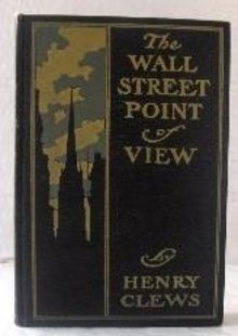 The Wall Street Point of View by Henry Clews - First Edition