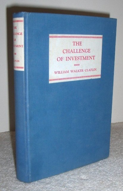 The Challenge of Investment by William Walker Claflin