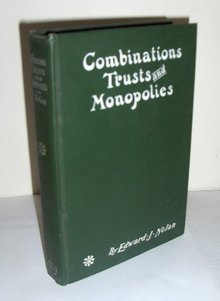 Combinations Trusts and Monopolies by Edward J. Nolan