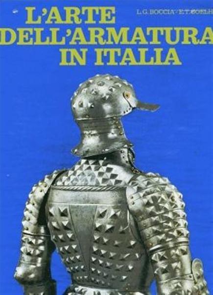 L' arte dell' armatura in Italia ; L.G.Boccia - E.T. Coelho 1967