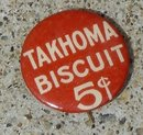 TAKHOMA BISCUIT 5c CELLULOID PINBACK BUTTON