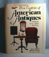 American Heritage Three Centuries of AMERICAN ANTIQUES - Three Volumes in One - Oversize Hard Cover Book