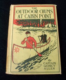 THE OUTDOOR CHUMS AT CABIN POINT - BY CAPTAIN QUINCY ALLEN 1916 1ST