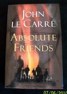 ABSOLUTE FRIENDS - JOHN  LECARRE' HC, 1ST ED.,  1ST PRINT ---  SHIPS FREE WITHIN U.S.A..