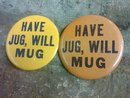 HAVE JUG WILL MUG BEER PARTY BUTTON PIN BACK LAPEL DISK FESTIVAL FAVOR